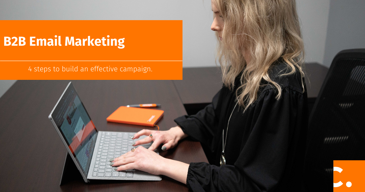 Follow these four simple steps to create effective B2B email marketing campaigns.